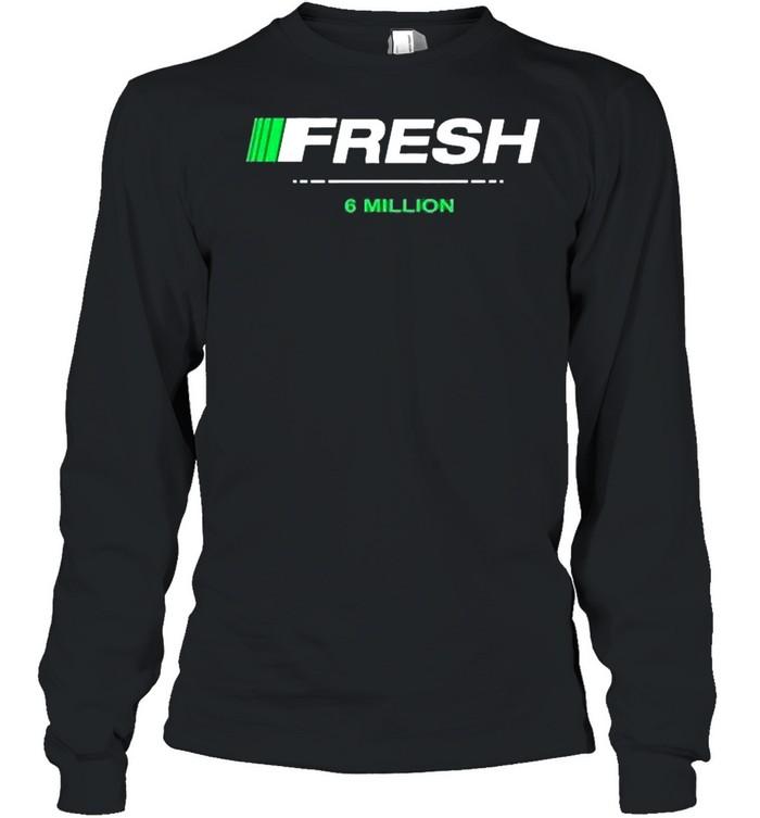 Fresh 6 million shirt Long Sleeved T-shirt