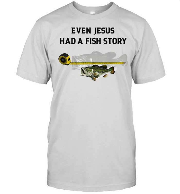 Even Jesus Had A Fish Story Ruler shirt