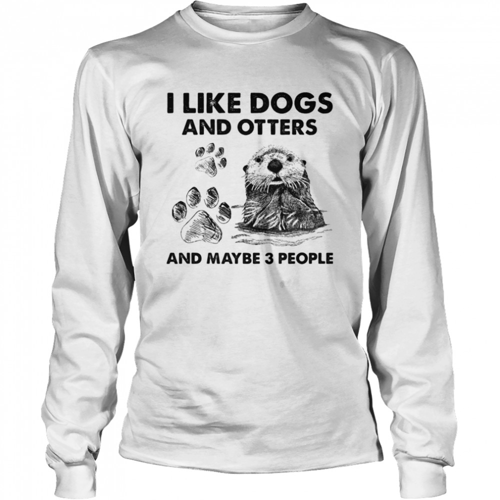 I Like Dogs And Otters And Maybe 3 People shirt Long Sleeved T-shirt