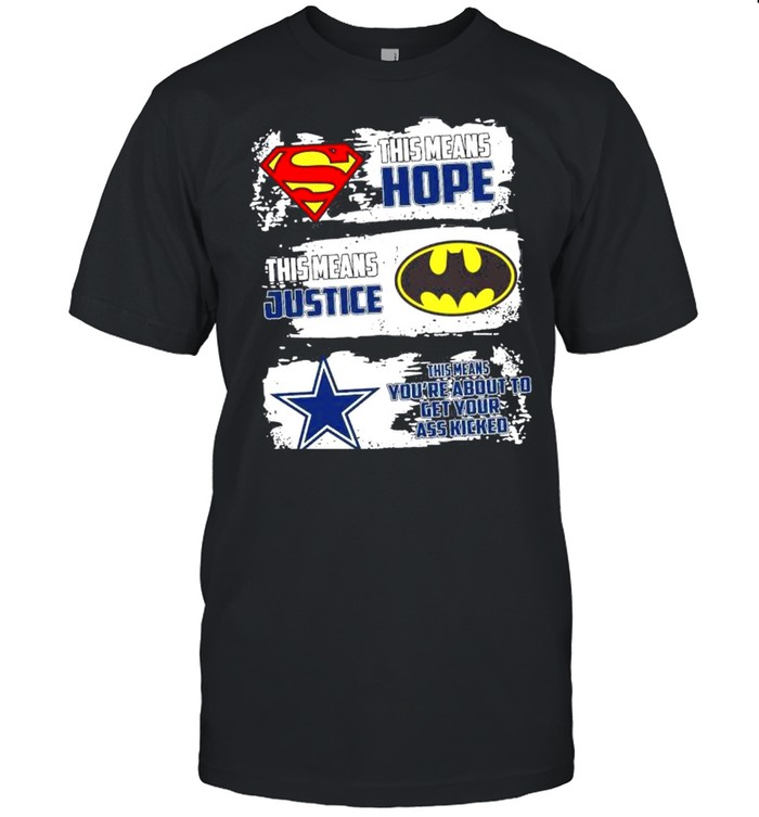 This means hope this means justice and Cowboys means youre about to get your ass kicked shirt