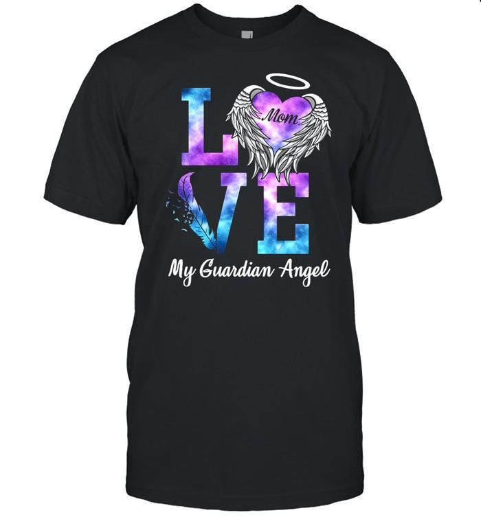 Love Mom My Guadian Angel shirt