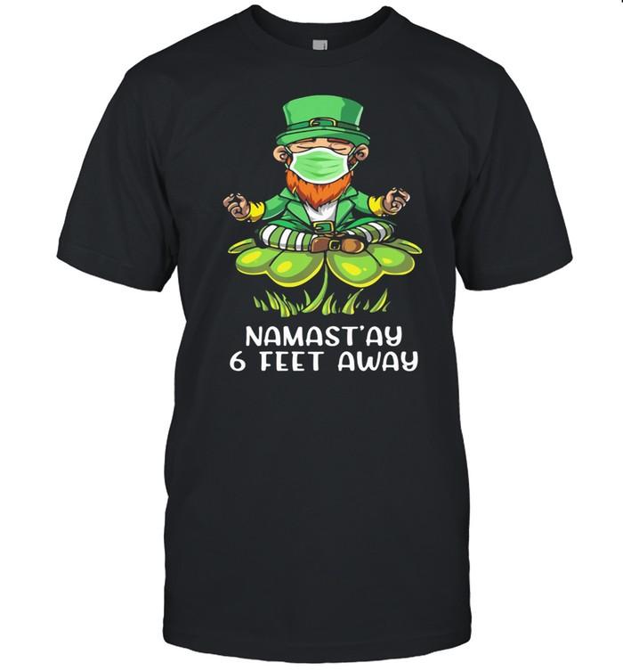 Namast'ay 6 Feet Away Irish shirt