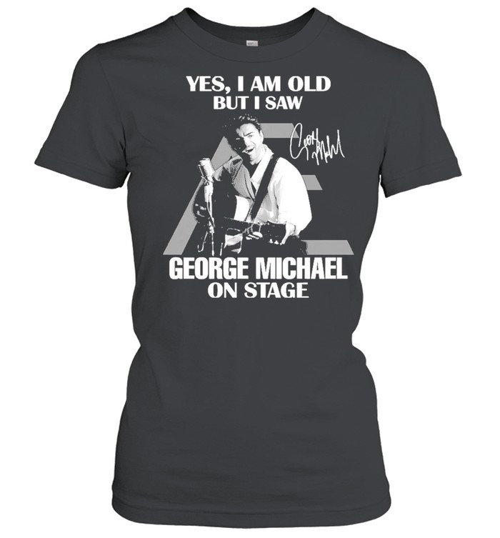 Yes I Am Old But I Saw George Michael On Stage Signature  Classic Women's T-shirt