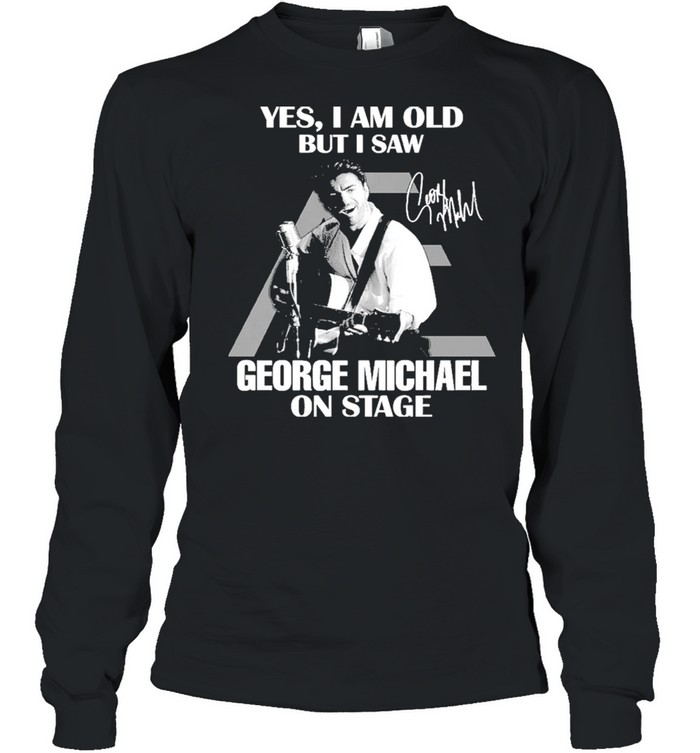 Yes I Am Old But I Saw George Michael On Stage Signature  Long Sleeved T-shirt