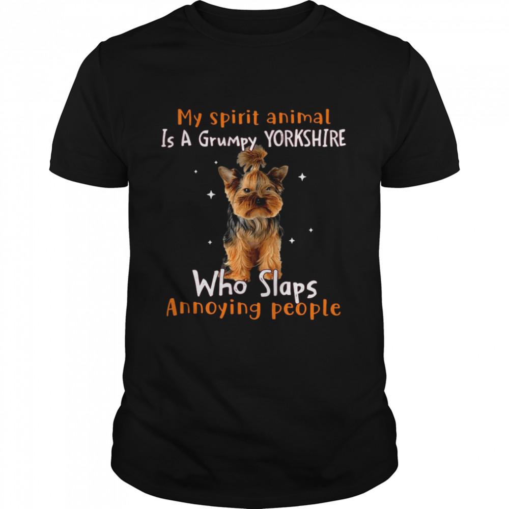 My Spirit Animal Is A Grumpy Yorkshire Who Slaps Annoying People T-shirt