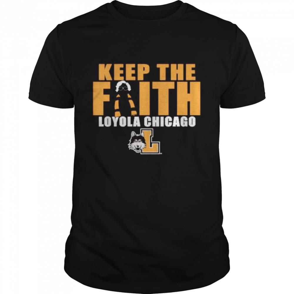 Loyola Chicago Ramblers keep the faith shirt