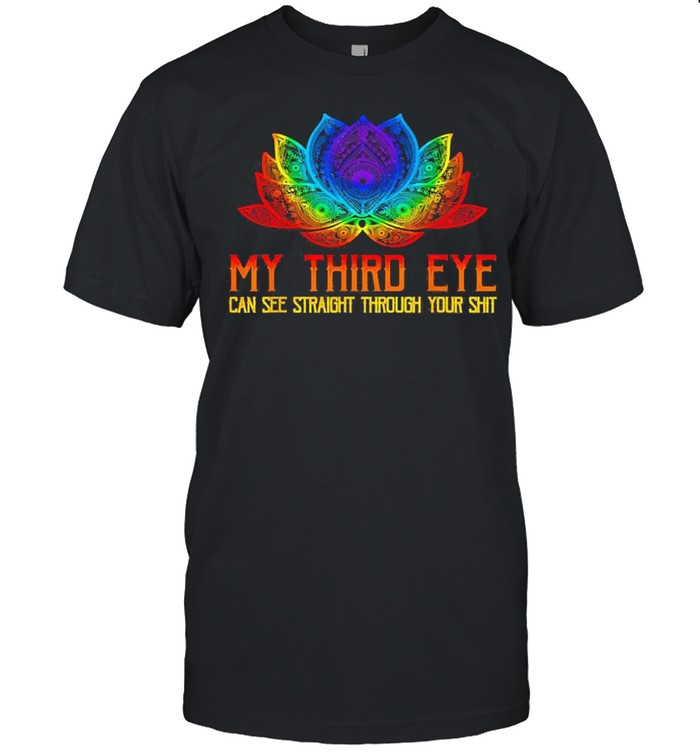 My Third Eye Can See Straight Through Your Shit
