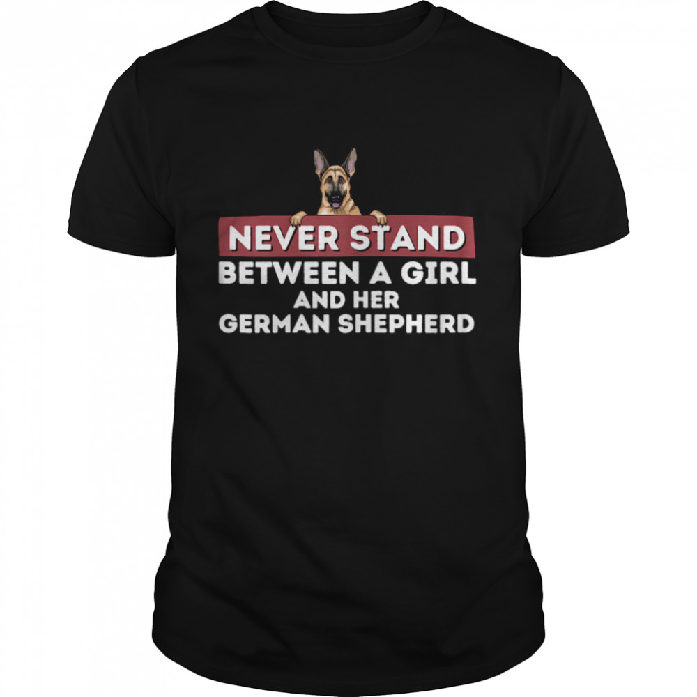 Never Stand Between A Girl and Her German Shepherd Dog Owner Shirt