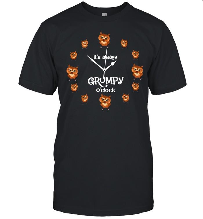 Owl It's Always Grumpy O'clock T-shirt