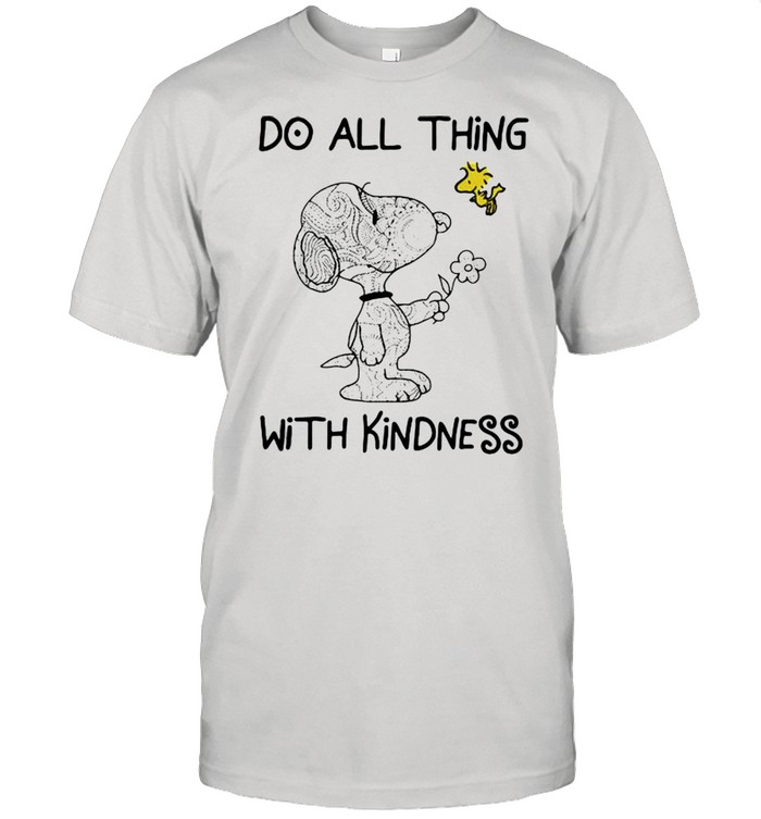 Do All Thing With Kindness Snoopy With Woodstock Shirt