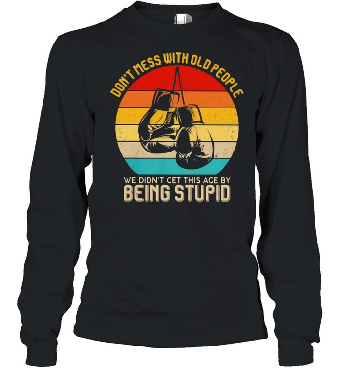 Don't Mess With Old People We Didn't Get This Age By Being Stupid Boxing Vintage  Long Sleeved T-shirt