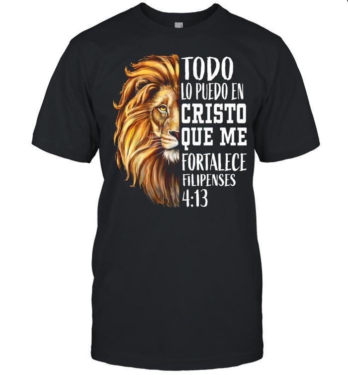 Todo Lo Puedo En Cristo Que Me Fortalece Filipenses Spanish Scripture Christian Verse Lion Shirt