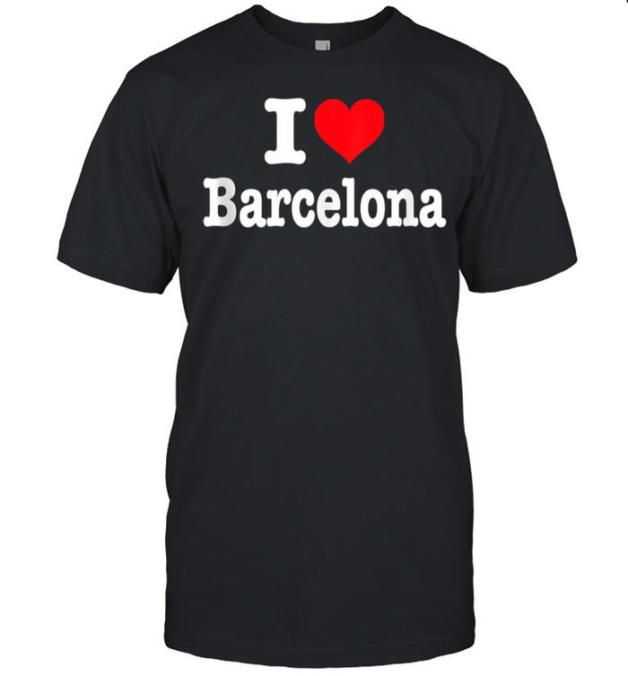 Barcelona I Heart Barcelona I Love Barcelona shirt