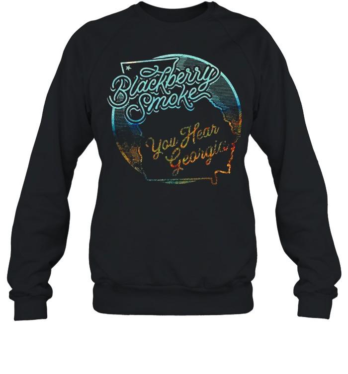 Blackberry Smoke You Hear Georgia shirt Unisex Sweatshirt
