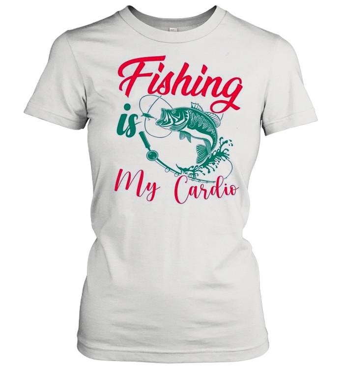 Fishing Is My Cardio shirt Classic Women's T-shirt