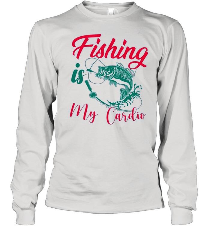 Fishing Is My Cardio shirt Long Sleeved T-shirt