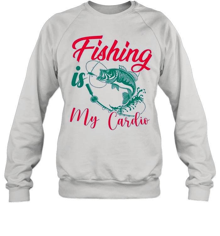Fishing Is My Cardio shirt Unisex Sweatshirt
