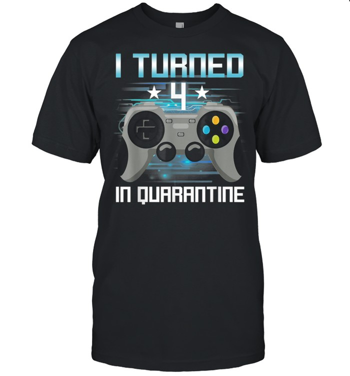 I Turned 4 In Quarantine Shirt 4th Birthday Video Game Gamer shirt