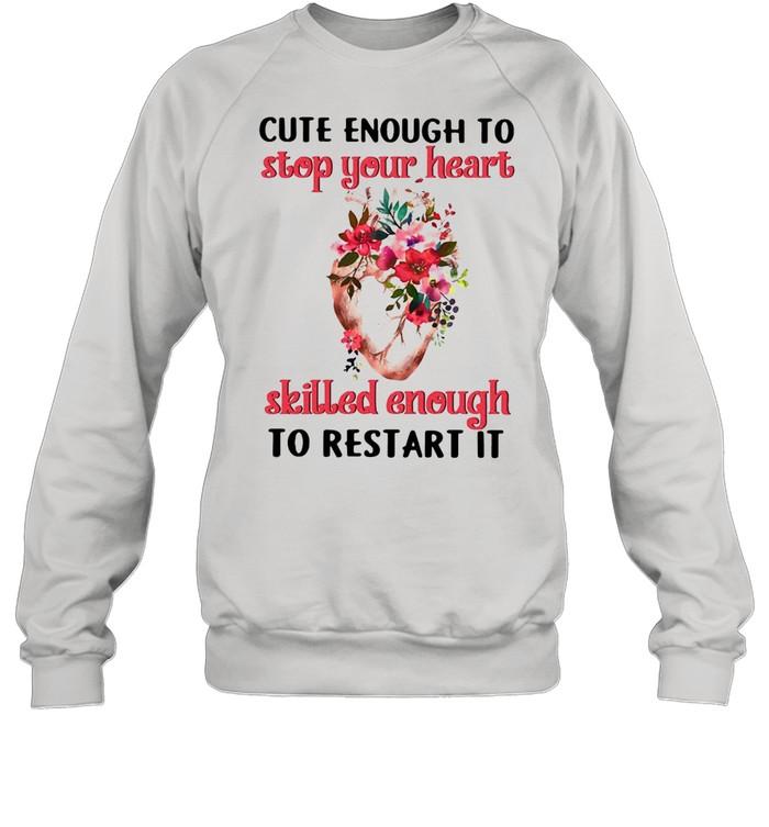 Restart Your Heart Cardiologist Cute Enough To Stop Your Heart Skilled Enough To Restart It T-shirt Unisex Sweatshirt