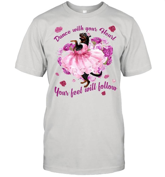 Rottweiler Dance With Your Heart Your Feet Will Follow T-shirt