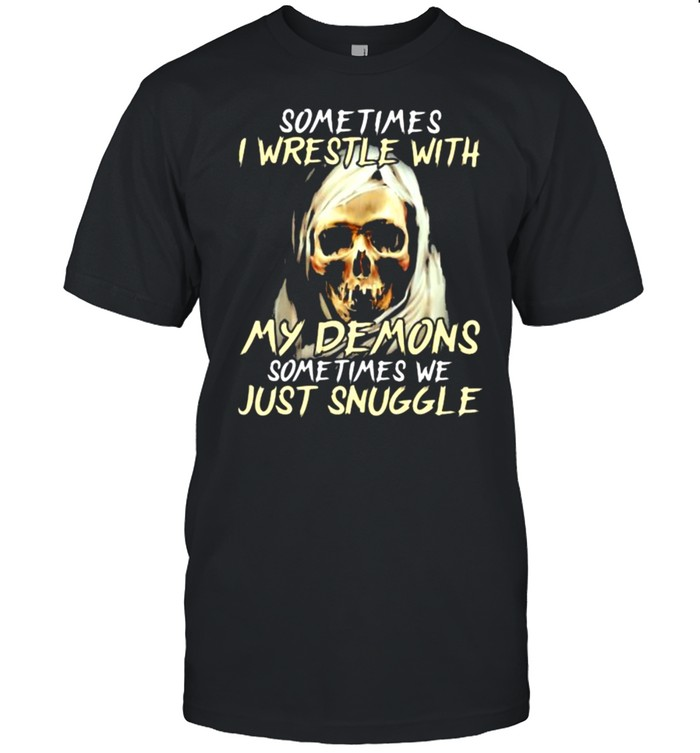 Sometimes I Wrestle With My Demons Sometimes We Just Snuggle Skull Shirt