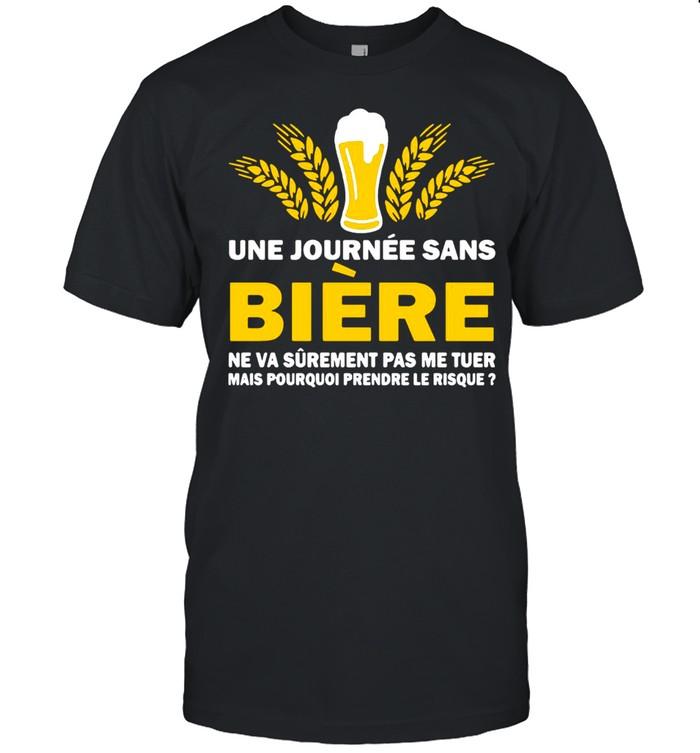 Une Journee Sans Biere Ne Va Surement Pas Me Tuer Mais Pourquoi Frendre Le Risque T-shirt