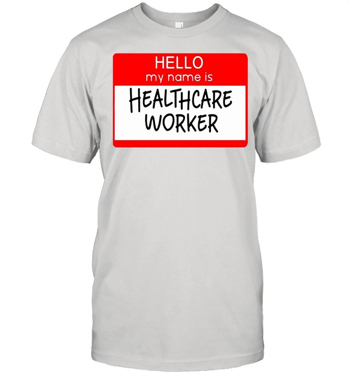 Hello My Name Is Healthcare Worker T-shirt