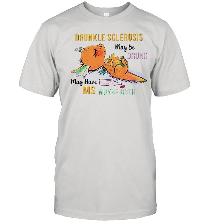 Drunkle sclerosis may be drunk may have MS maybe both shirt