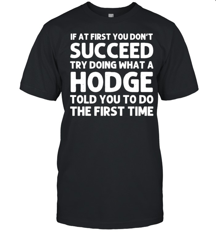 If at first you dont succeed try doing what a HODGE T-Shirt