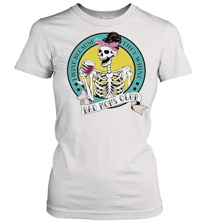 Skeleton I Wine Because They Whine Bad Mom Club shirt Classic Women's T-shirt