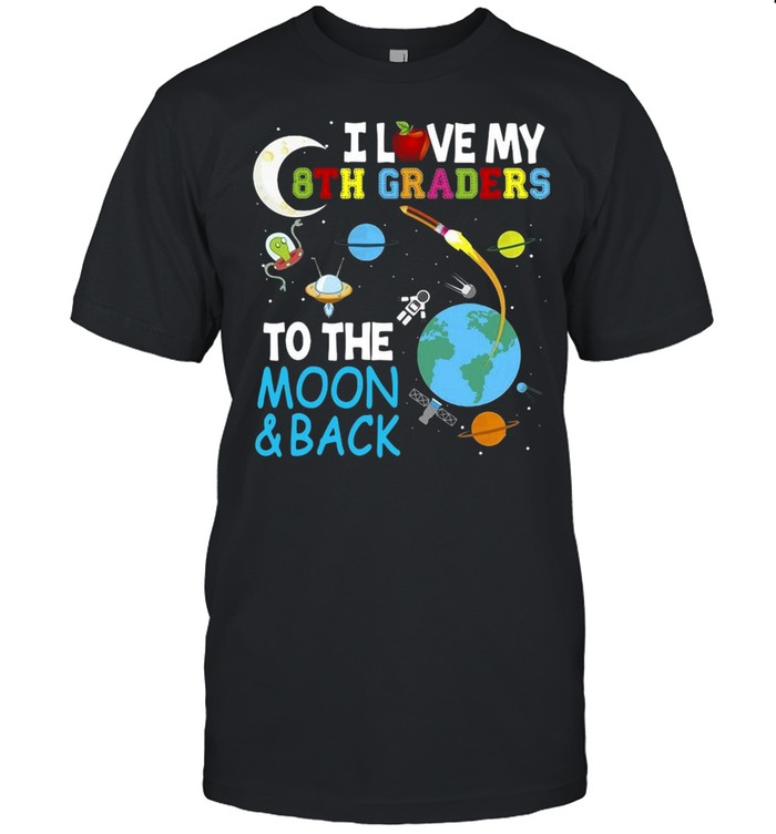 Students Teacher I Love My 8Th Graders To The Moon And Back T-shirt