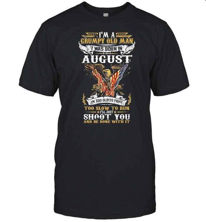 Im A Grumpy Old Man I Was Born In August shirt