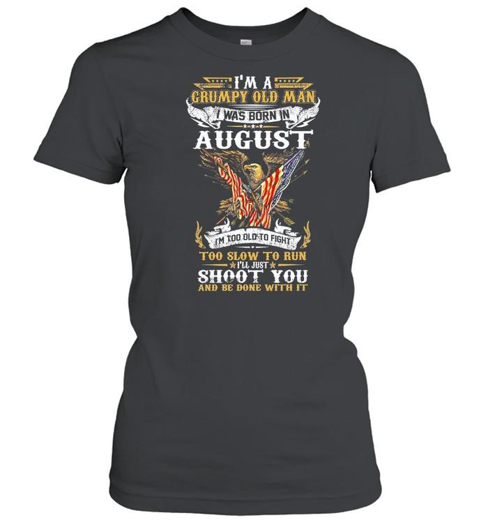 Im A Grumpy Old Man I Was Born In August shirt Classic Women's T-shirt