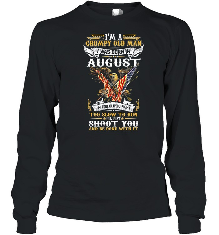 Im A Grumpy Old Man I Was Born In August shirt Long Sleeved T-shirt