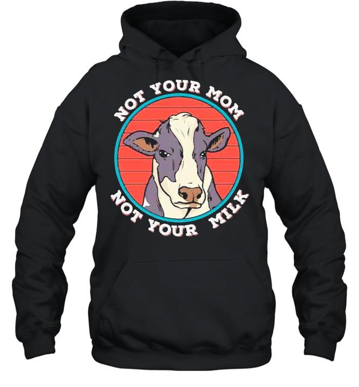 Not Your Mom Not Your Milk Vegan shirt Unisex Hoodie