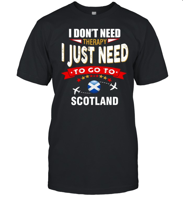 I Don't Need Therapy I Just Need To Go To Scotland Retro Lettering T-shirt