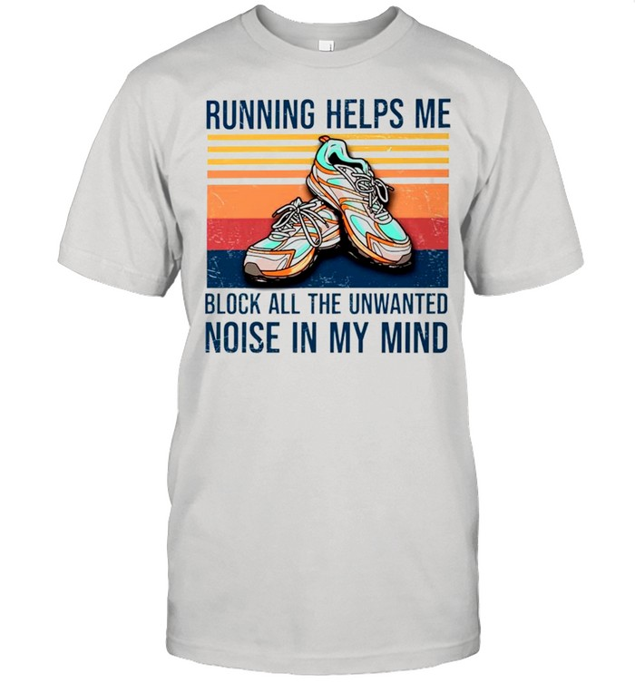 Running helps me block all the unwanted noise in my mind vintage shirt